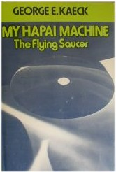 George E. Kaeck, My Hapai Machine: The Flying Saucer