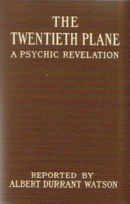 The Twentieth Plane: A Psychic Revelation. Reported by Albert Durrant Watson